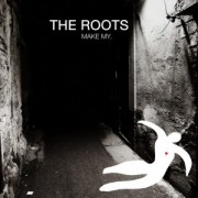 """Make My"", The Roots"